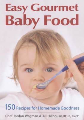 Easy Gourmet Baby Food: 150 Recipes for Homemade Goodness (Paperback)