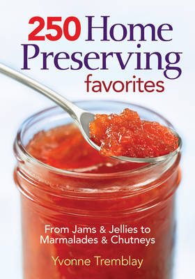 250 Home Preserving Favorites: From Jams and Jellies to Marmalades and Chutneys (Paperback)