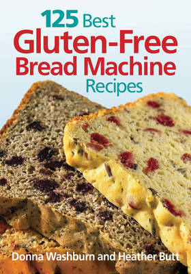 125 Best Gluten Free Bread Machine Recipes (Paperback)