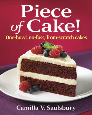 Piece of Cake!: One-bowl, No-fuss, From-scratch Cakes (Spiral bound)