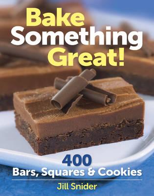 Bake Something Great!: 400 Bars, Squares & Cookies (Spiral bound)