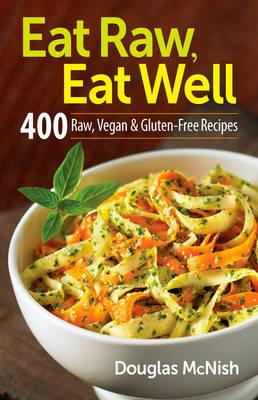 Eat Raw, Eat Well: 400 Raw, Vegan & Gluten-Free Recipes (Paperback)