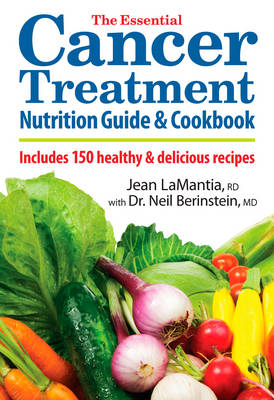 The Essential Cancer Treatment Nutrition Guide and Cookbook (Paperback)