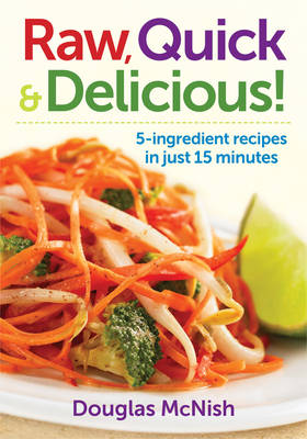 Raw, Quick & Delicious!: 5-ingredient Recipes in Just 15 Minutes (Paperback)