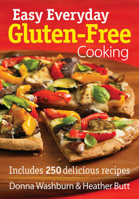 Easy Everyday Gluten-free Cooking: Includes 250 Delicious Recipes (Paperback)