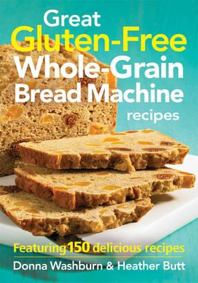 Great Gluten-free Whole-grain Bread Machine Recipes: Featuring 150 Recipes (Paperback)