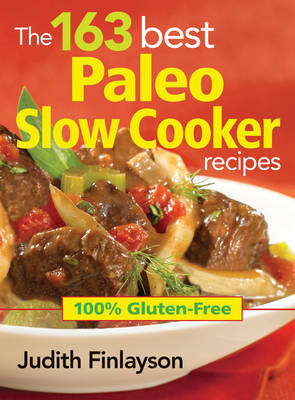163 Best Paleo Slow Cooker Recipes: 100% Gluten Free (Paperback)