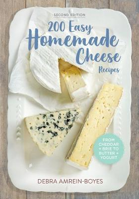 200 Easy Homemade Cheese Recipes: From Cheddar & Brie to Butter & Yogurt (Paperback)