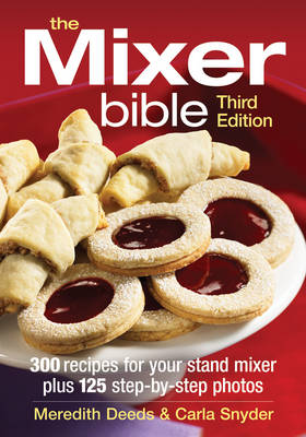 The Mixer Bible: 300 Recipes for Your Stand Mixer, Plus 125 Step-by-step Photos (Paperback)