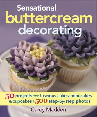 Sensational Buttercream Decorating: 50 Projects for Luscious Cakes, Mini-Cakes & Cupcakes (Hardback)