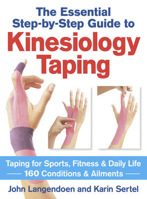 The Essential Step-by-step Guide to Kinesiology Taping: Taping for Sports, Fitness & Daily Life 160 Conditions & Ailments (Paperback)