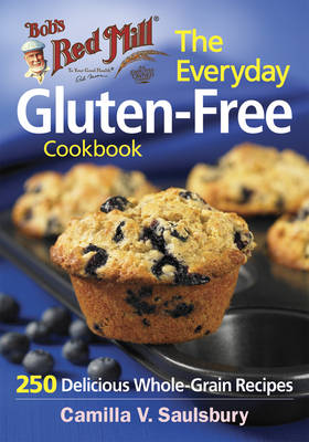 The Everyday Gluten-Free Cookbook (Bob's Red Mill): 250 Delicious Whole-Grain Recipes (Paperback)