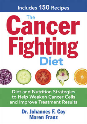 The Cancer-Fighting Diet: Diet and Nutrition Strategies for Effective Cancer Treatment Results (Paperback)