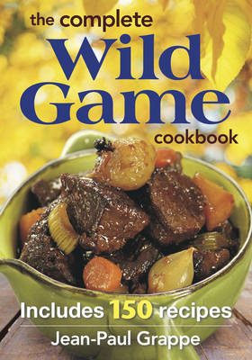 The Complete Wild Game Cookbook: Includes 150 Recipes (Paperback)