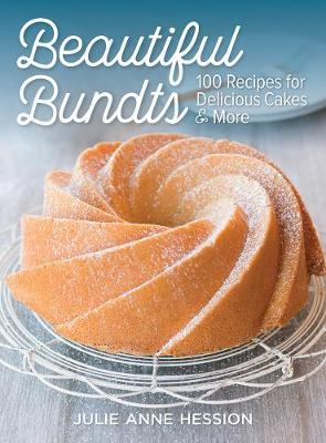 Beautiful Bundts: 100 Recipes for Delicious Cakes and More (Paperback)