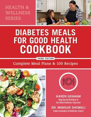 Diabetes Meals for Good Health Cookbook: Complete Meal Plans and 100 Recipes (Paperback)