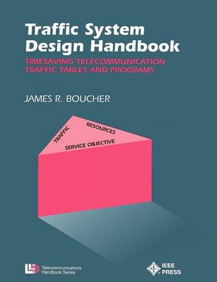 Traffic System Design Handbook: Timesaving Telecommunication Traffic Tables and Programs - IEEE Telecommunications Handbook Series (Paperback)