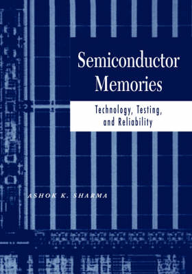 Semiconductor Memories: Technology, Testing, and Reliability (Hardback)