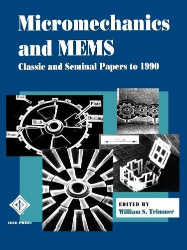 Micromechanics and MEMS: Classic and Seminal Papers to 1990 (Paperback)