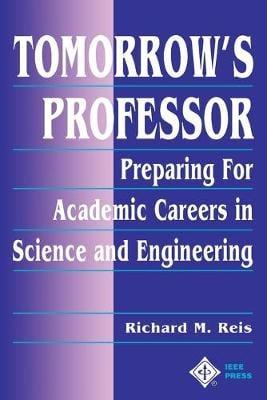 Tomorrow's Professor: Preparing for Academic Careers in Science and Engineering (Paperback)