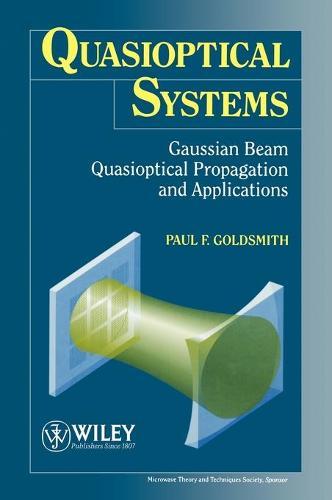 Quasioptical Systems: Gaussian Beam Quasioptical Propagation and Applications - IEEE Press Series on RF & Microwave Technology (Hardback)