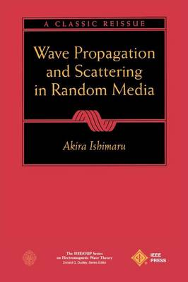 Wave Propagation and Scattering in Random Media - IEEE Press Series on Electromagnetic Wave Theory (Paperback)