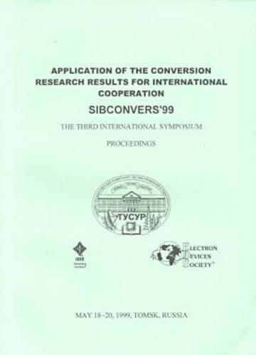 1999 Third International Symposium on the Application of the Conversion Research Results for International Cooperation (Paperback)