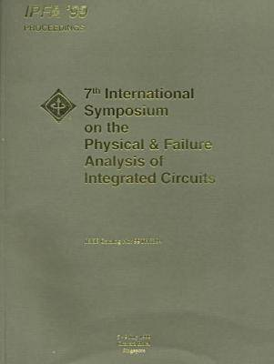 1999 7th International Symposium on the Physical Failure Analysis of Integrated Circuits: Conference Proceedings (Paperback)