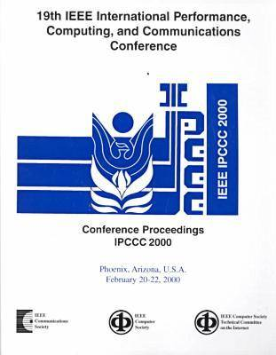 Performance, Computing and Communications 2000,19th: International Conference Proceedings (Paperback)
