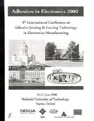 International Conference on Adhesives Joining and Coating Technology in Electronics Manufacturing 2000,4th (Paperback)