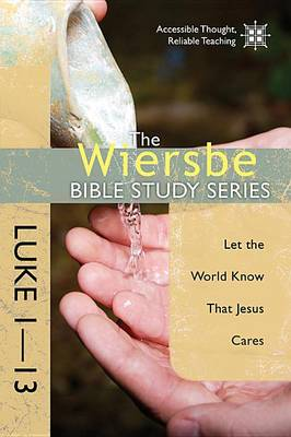 Luke 1- 13: Let the World Know That Jesus Cares - Wiersbe Bible Study Series (Paperback)
