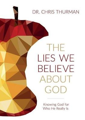 The Lies We Believe about God: Knowing God for Who He Really Is (Hardback)