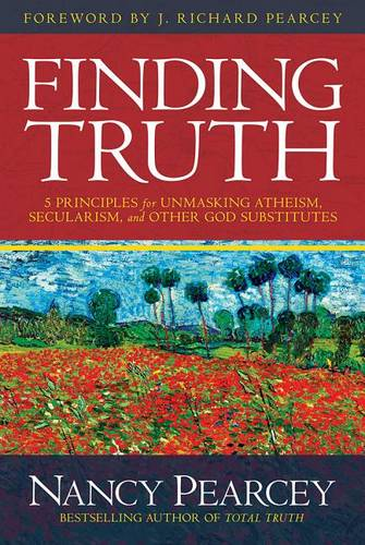 Finding Truth: 5 Principles for Unmasking Atheism, Secularism, and Other God Substitutes (Hardback)