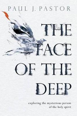 The Face of the Deep: Exploring the Mysterious Person of the Holy Spirit (Paperback)