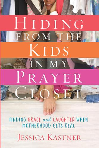 Hiding from the Kids in My Prayer Closet: Finding Grace and Laughter When Motherhood Gets Real (Paperback)