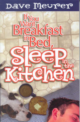 If You Want Breakfast in Bed, Sleep in the Kitchen! (Paperback)