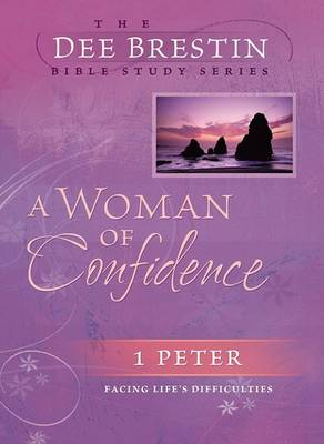 A Woman of Confidence: 1 Peter Facing Life's Difficulties - Dee Brestin Bible Study (Paperback)