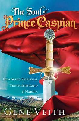 The Soul of Prince Caspian: Exploring Spiritual Truth in the Land of Narnia (Paperback)