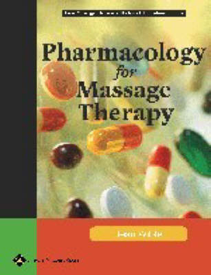 Pharmacology for Massage Therapy: Procedures and Quick Reference - LWW Massage Therapy and  Bodywork Educational Series (Hardback)