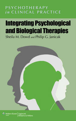Integrating Psychological and Biological Therapies - Psychotherapy in Clinical Practice Series (Paperback)