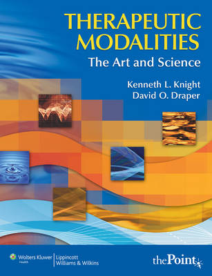 Therapeutic Modalities: WITH Clinical Activities Manual: The Art and Science With Clinical Activities Manual (Hardback)