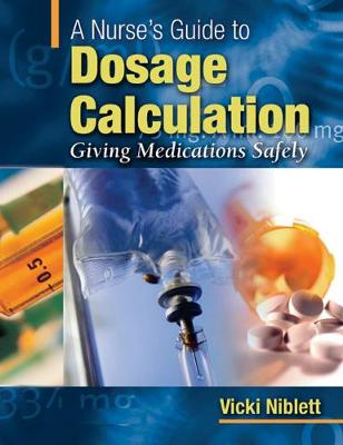 A Nurse's Guide to Dosage Calculation: Giving Medications Safely (Paperback)