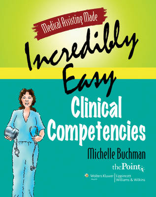 Medical Assisting Made Incredibly Easy!: Clinical Competencies - Medical Assisting Made Incredibly Easy (Paperback)