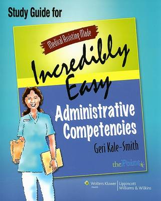 Medical Assisting Made Incredibly Easy: Administrative Competencies Study Guide - Medical Assisting Made Incredibly Easy (Paperback)