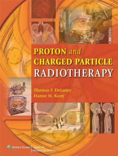 Proton and Charged Particle Radiotherapy (Hardback)
