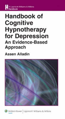 Handbook of Cognitive Hypnotherapy for Depression: An Evidence-Based Approach - Lippincott Williams and Wilkins Handbook Series (Paperback)
