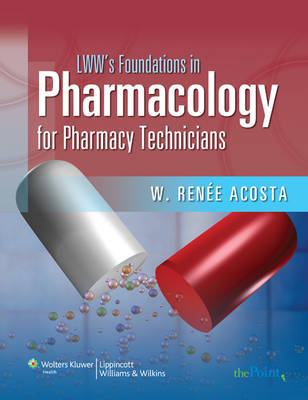 LWW's Foundations in Pharmacology for Pharmacy Technicians: A Series for Education and Practice - LWW's Foundations Series (Paperback)