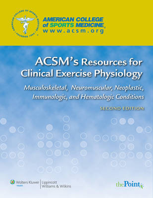 ACSM's Resources for Clinical Exercise Physiology: Musculoskeletal, Neuromuscular, Neoplastic, Immunologic and Hematologic Conditions - American College of Sports Medicine (Paperback)