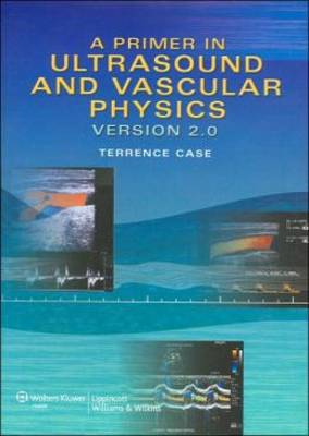 A Primer in Ultrasound and Vascular Physics: Version 2.0 (CD-ROM)