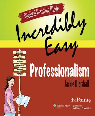 Medical Assisting Made Incredibly Easy: Professionalism - Medical Assisting Made Incredibly Easy (Paperback)